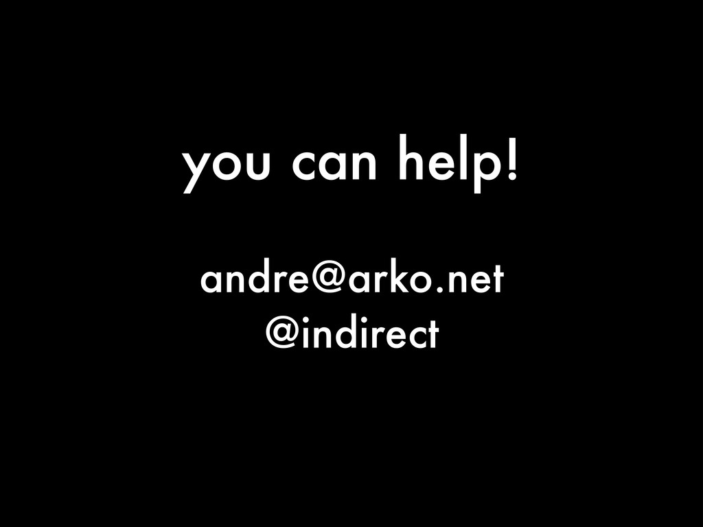 you can help! andre@arko.net @indirect