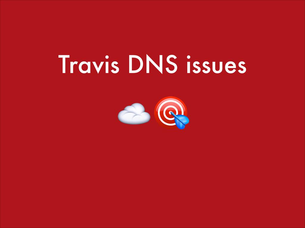 Travis DNS issues ☁️