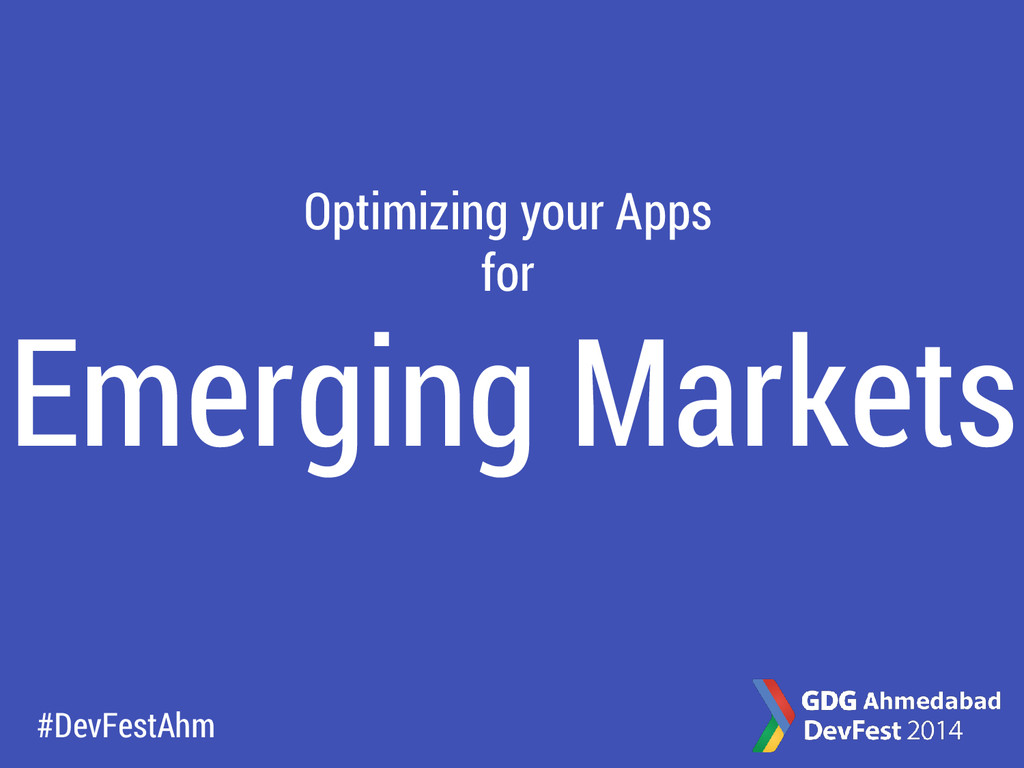Optimizing your Apps for Emerging Markets #DevF...