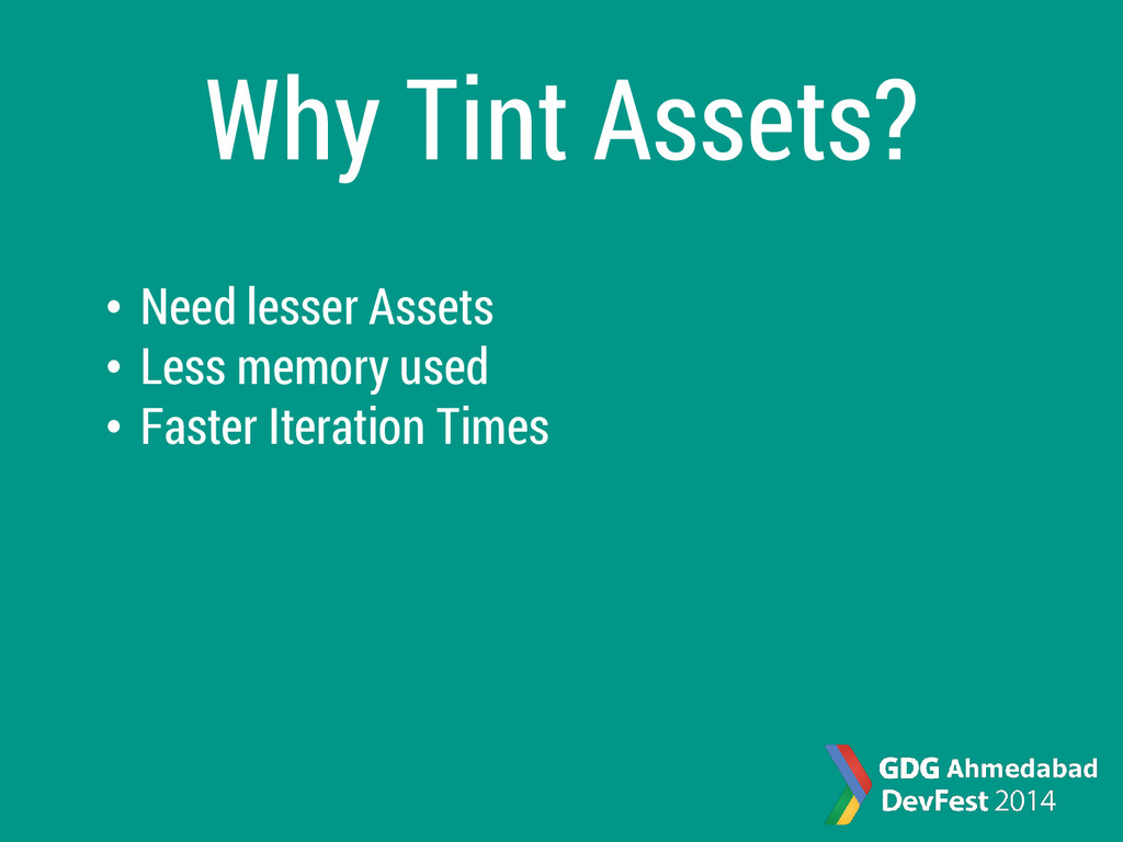 Why Tint Assets? • Need lesser Assets • Less me...