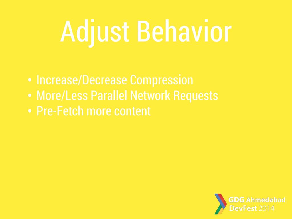 Adjust Behavior • Increase/Decrease Compression...