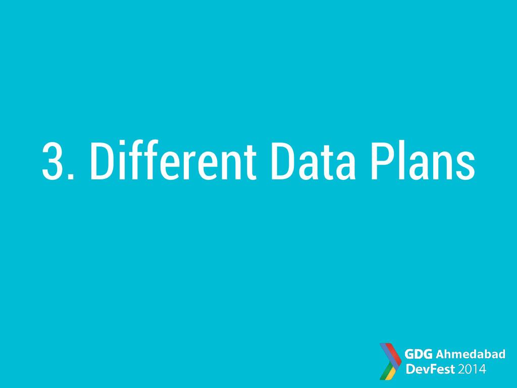3. Different Data Plans