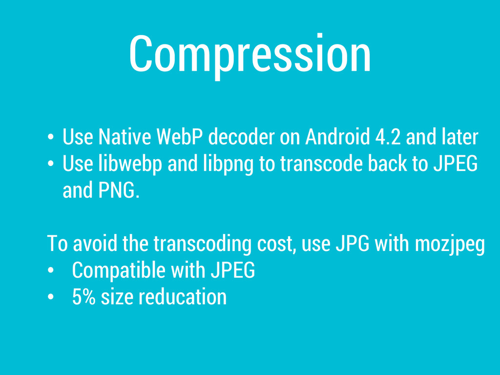Compression • Use Native WebP decoder on Androi...