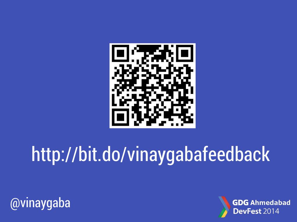 http://bit.do/vinaygabafeedback @vinaygaba