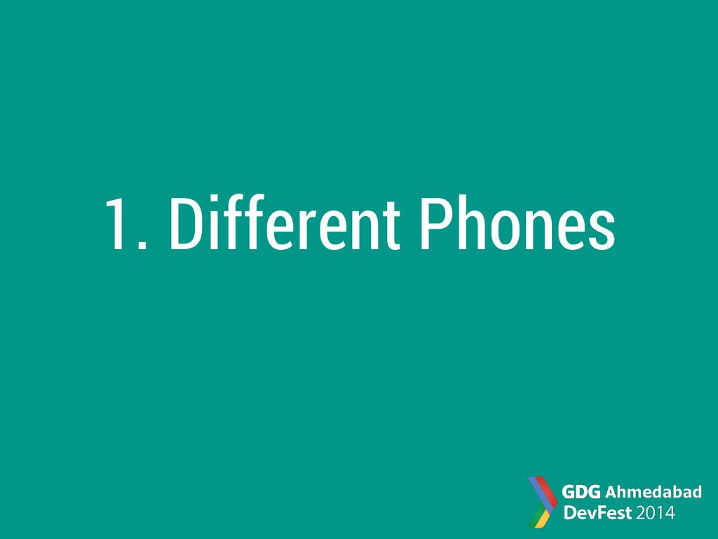 1. Different Phones