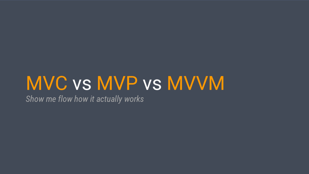 MVC vs MVP vs MVVM Show me flow how it actually...
