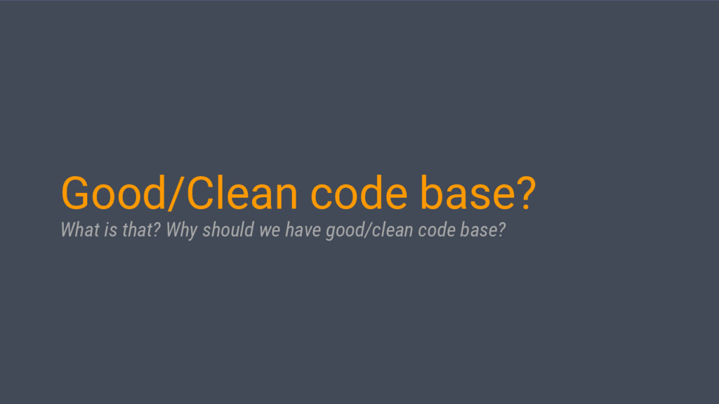 Good/Clean code base? What is that? Why should ...