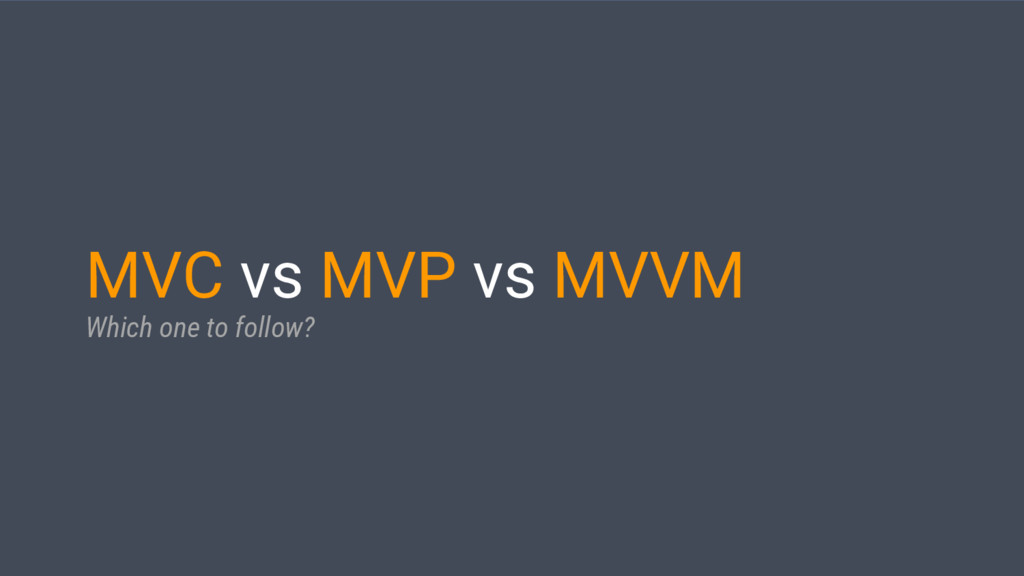 MVC vs MVP vs MVVM Which one to follow?