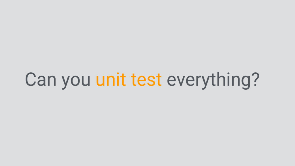 Can you unit test everything?