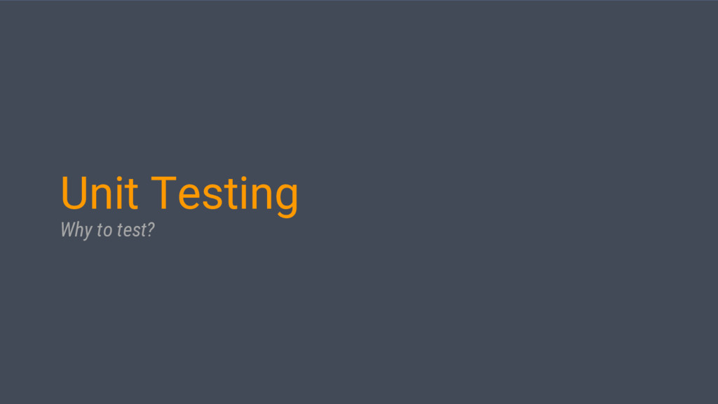 Unit Testing Why to test?