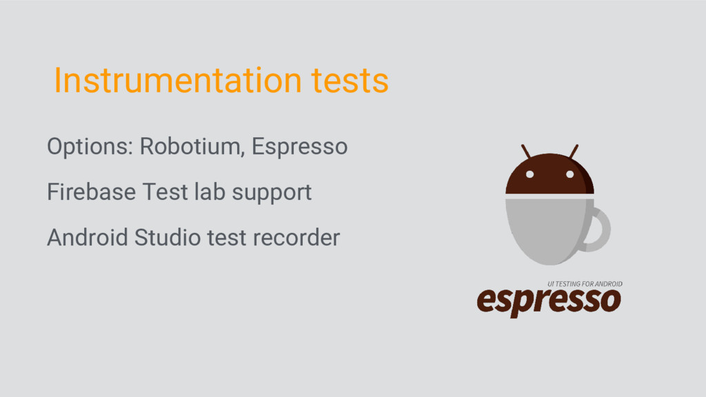 Options: Robotium, Espresso Firebase Test lab s...