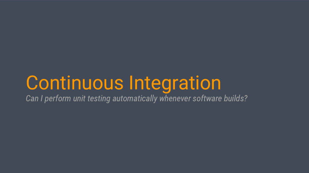 Continuous Integration Can I perform unit testi...
