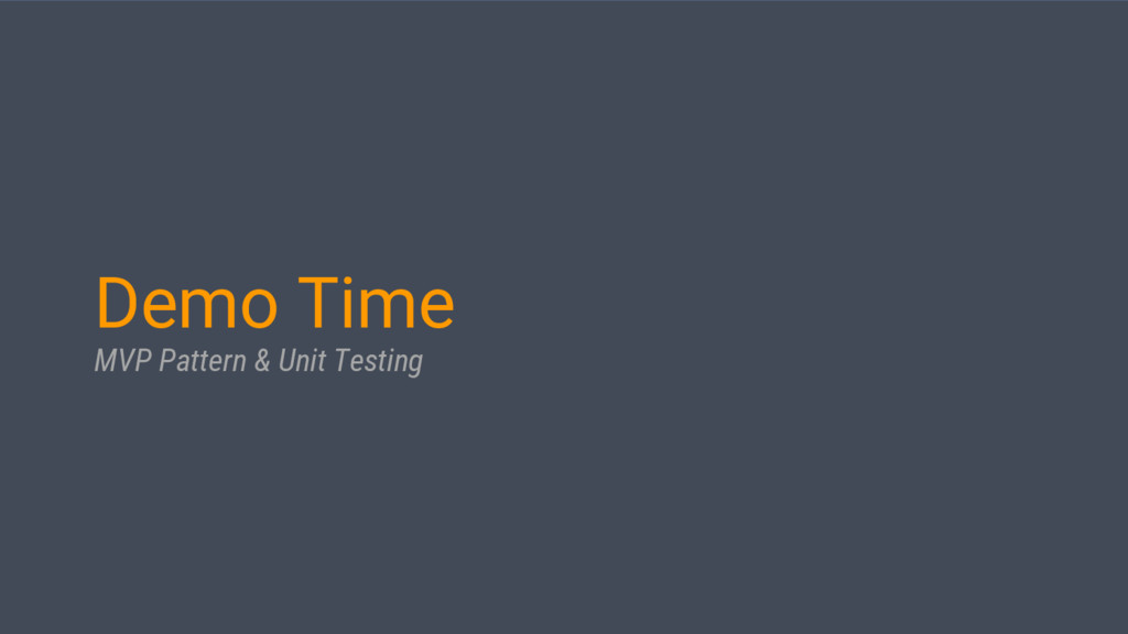 Demo Time MVP Pattern & Unit Testing