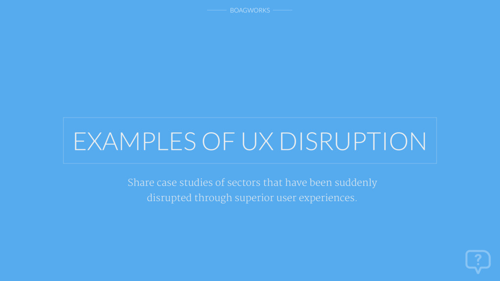 BOAGWORKS EXAMPLES OF UX DISRUPTION Share case ...