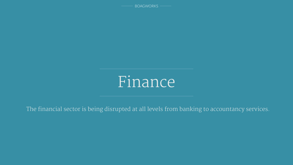 BOAGWORKS Finance The financial sector is being ...