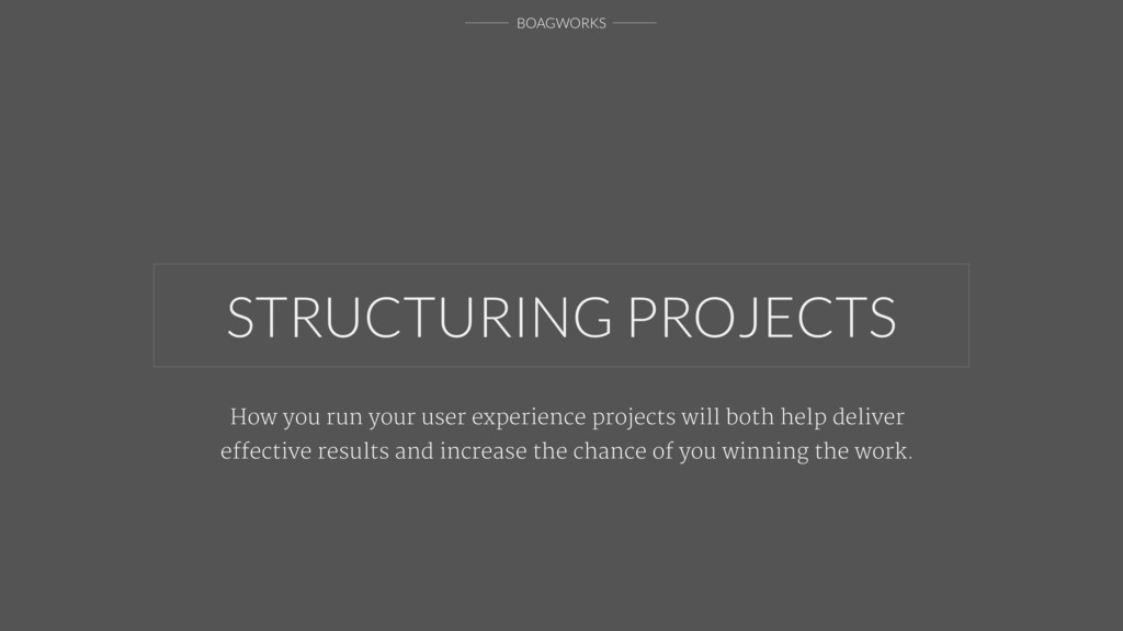 BOAGWORKS STRUCTURING PROJECTS How you run your...