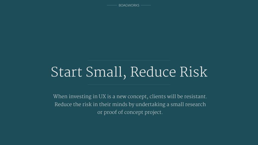 BOAGWORKS Start Small, Reduce Risk When investi...