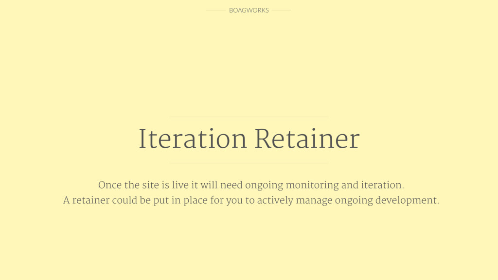 BOAGWORKS Iteration Retainer Once the site is l...