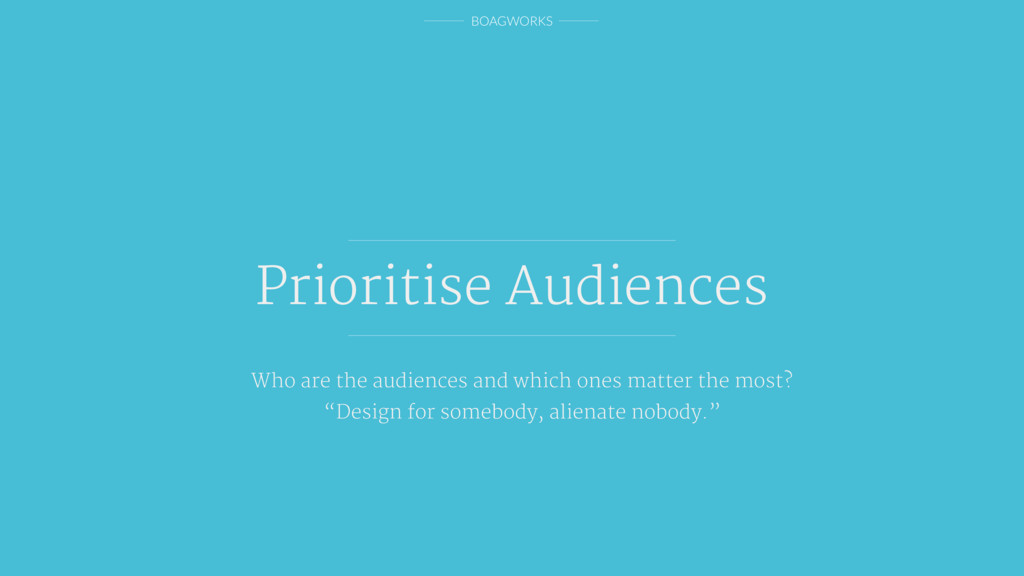 BOAGWORKS Prioritise Audiences Who are the audi...