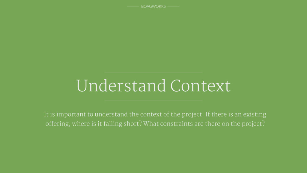 BOAGWORKS Understand Context It is important to...