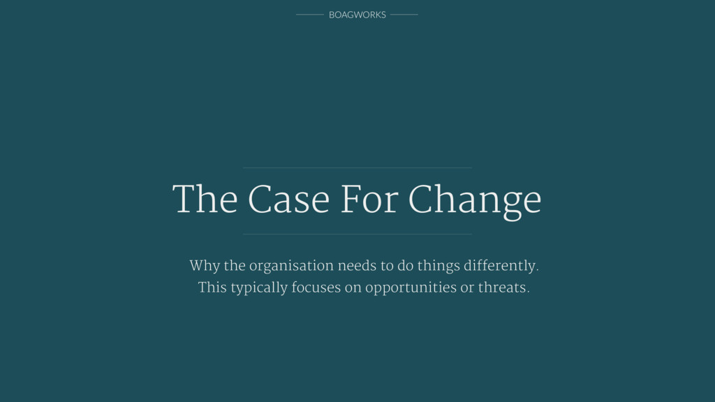 BOAGWORKS The Case For Change Why the organisat...
