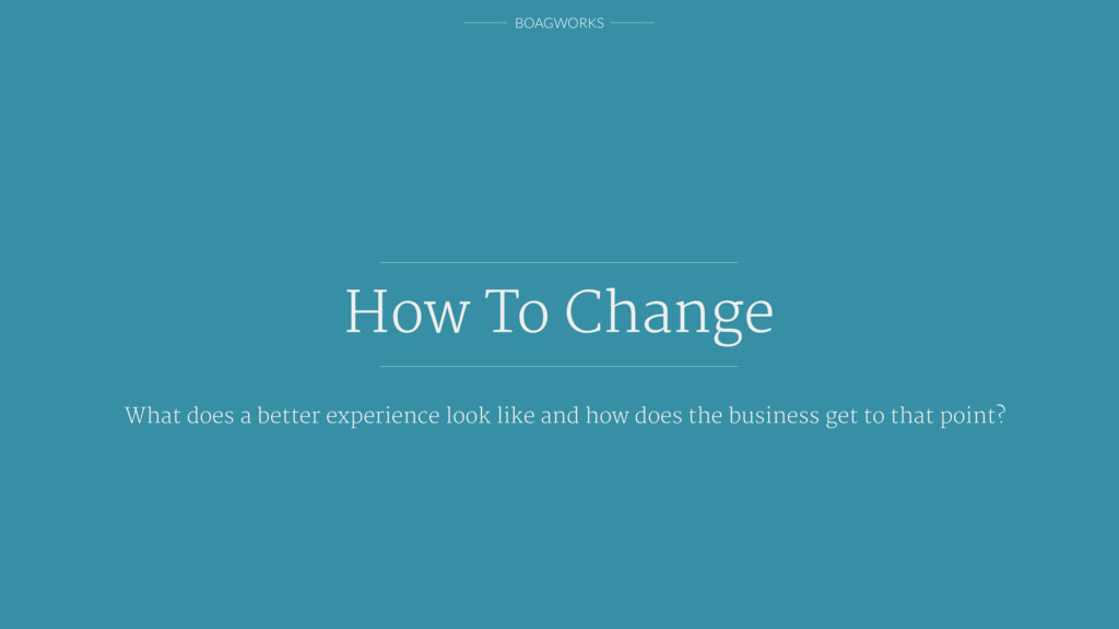 BOAGWORKS How To Change What does a better expe...
