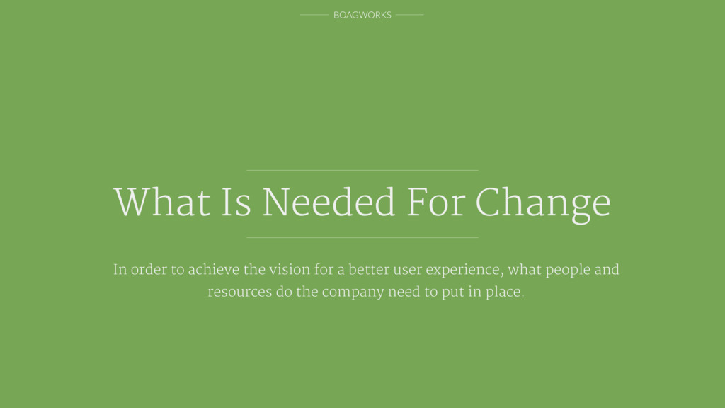 BOAGWORKS What Is Needed For Change In order to...