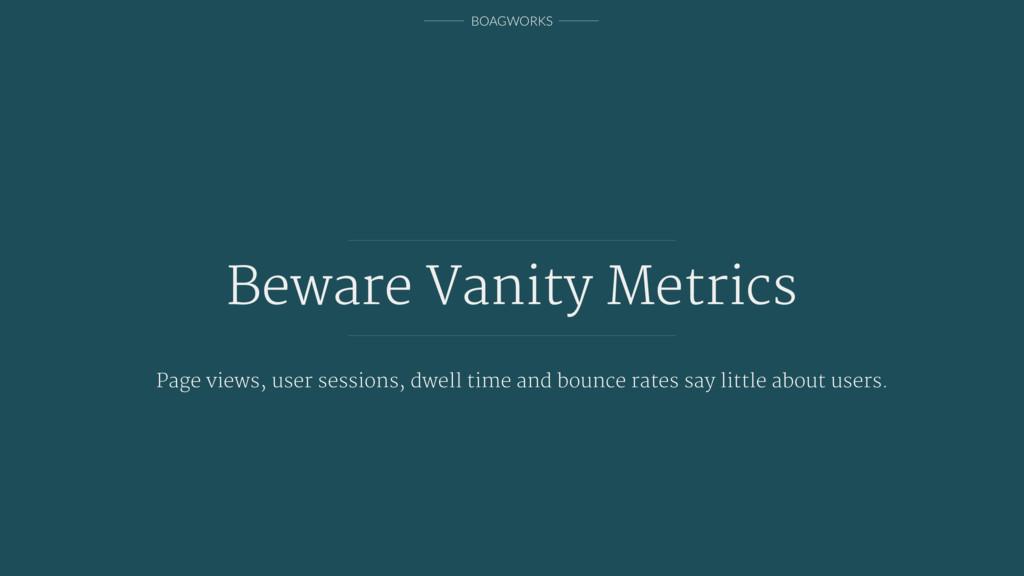 BOAGWORKS Beware Vanity Metrics Page views, use...