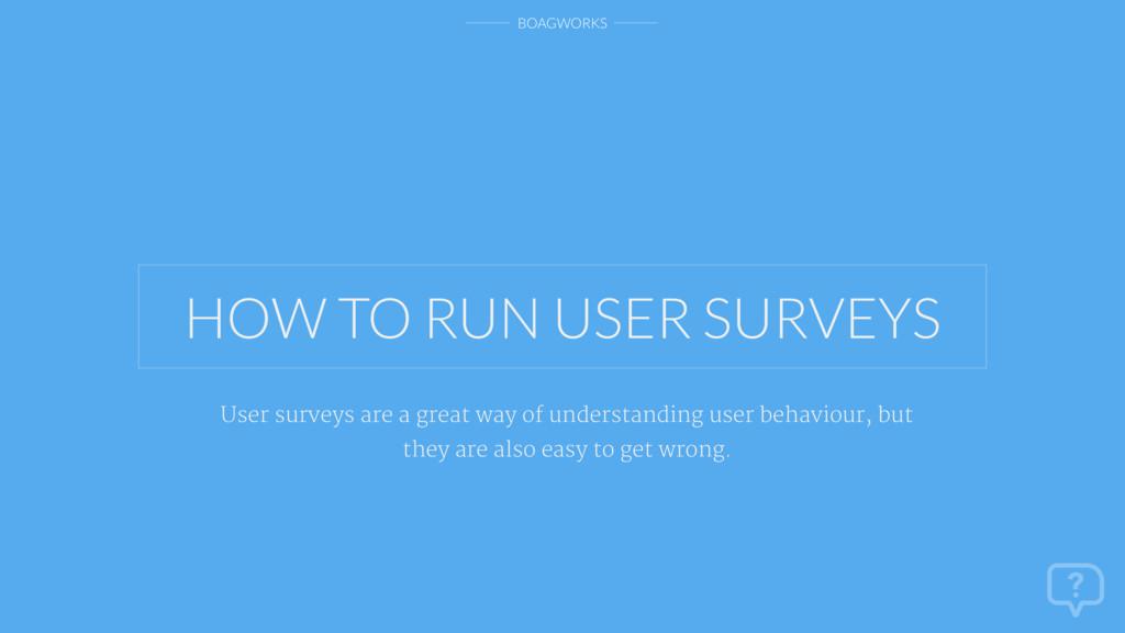 BOAGWORKS HOW TO RUN USER SURVEYS User surveys ...