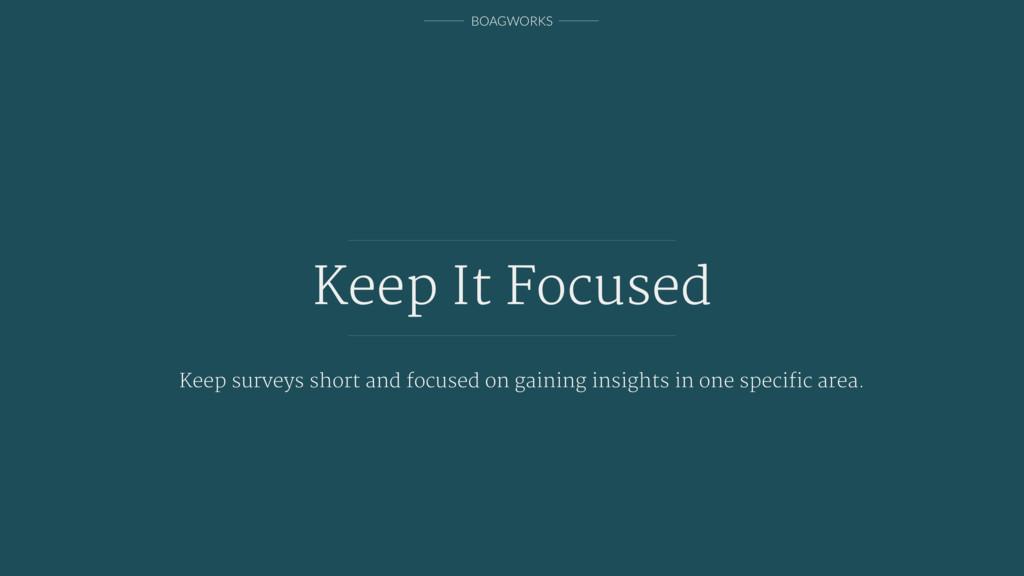 BOAGWORKS Keep It Focused Keep surveys short an...