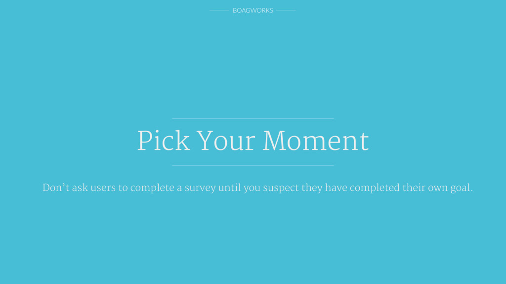 BOAGWORKS Pick Your Moment Don't ask users to c...