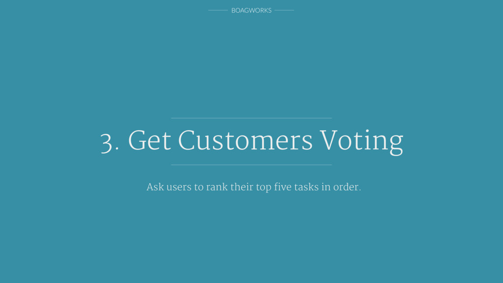 BOAGWORKS 3. Get Customers Voting Ask users to ...