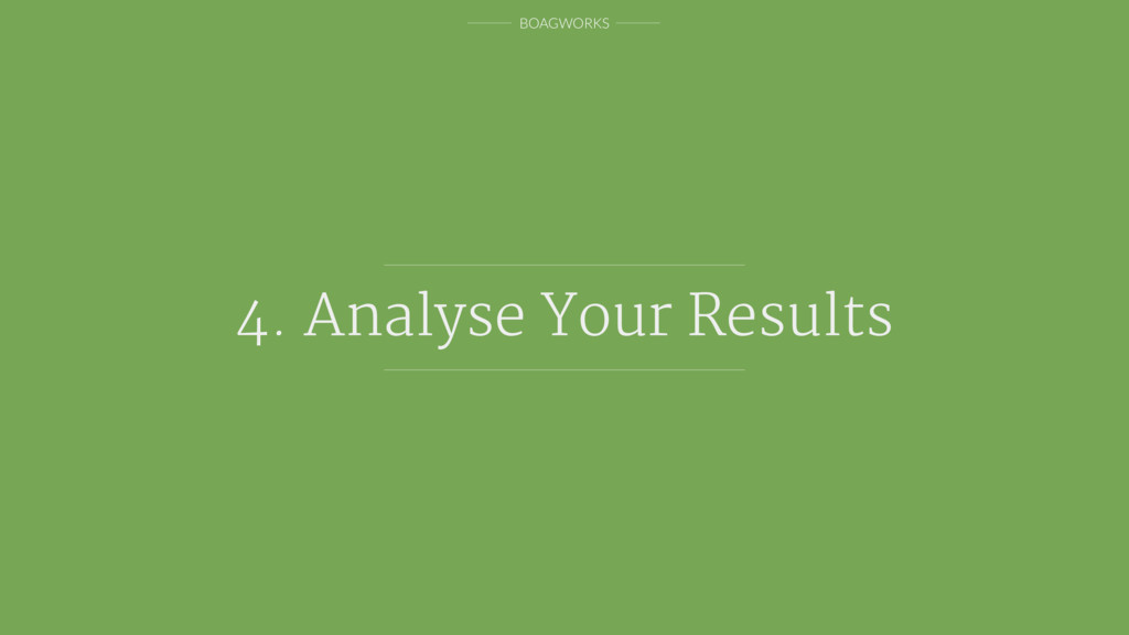 BOAGWORKS 4. Analyse Your Results