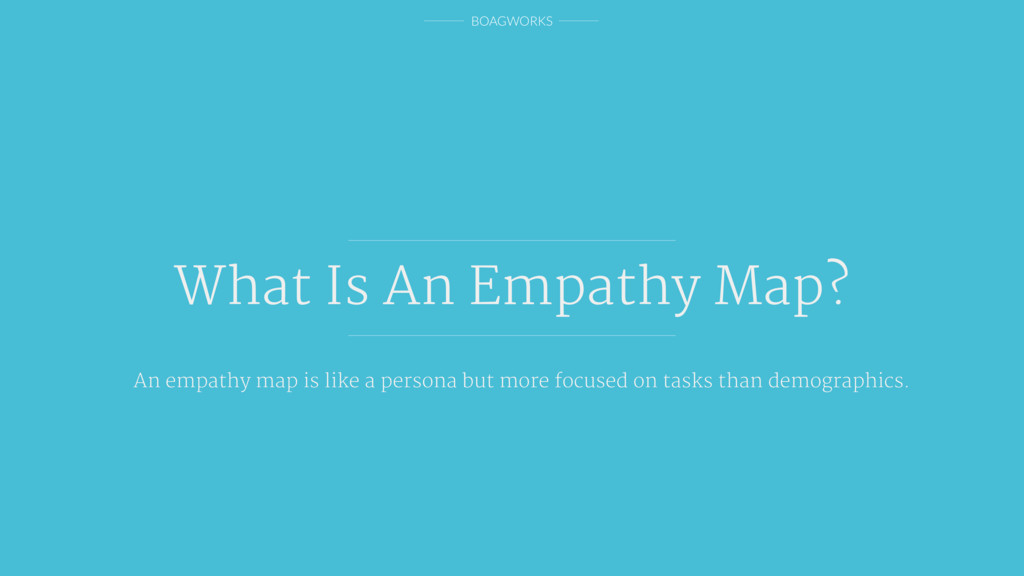 BOAGWORKS What Is An Empathy Map? An empathy ma...