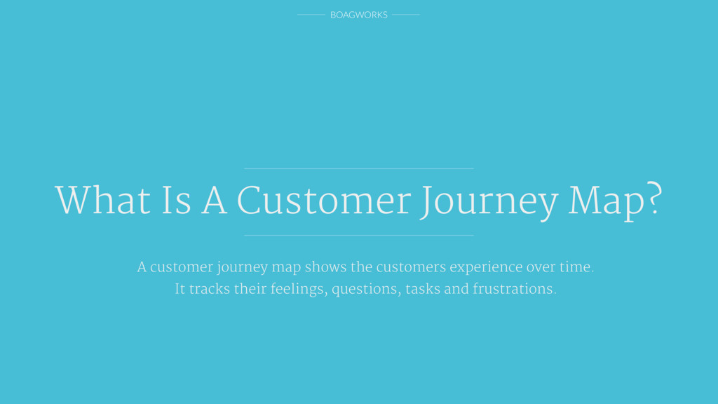 BOAGWORKS What Is A Customer Journey Map? A cus...