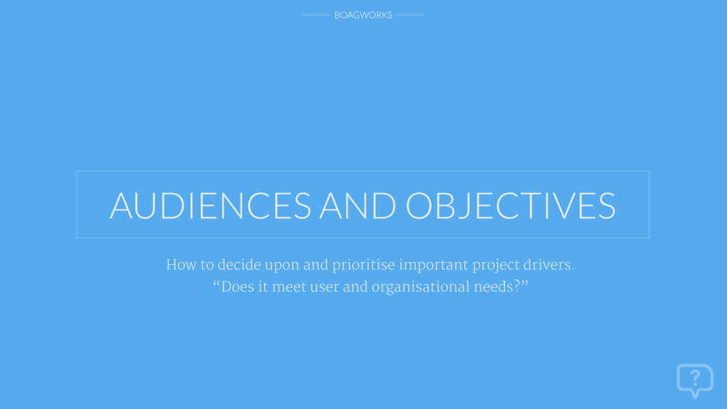 BOAGWORKS AUDIENCES AND OBJECTIVES How to decid...