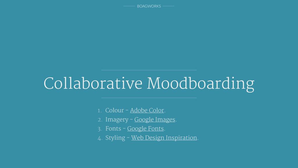 BOAGWORKS Collaborative Moodboarding 1. Colour ...