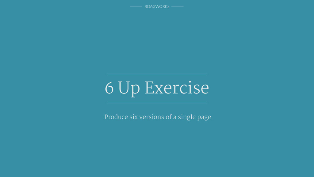 BOAGWORKS 6 Up Exercise Produce six versions of...