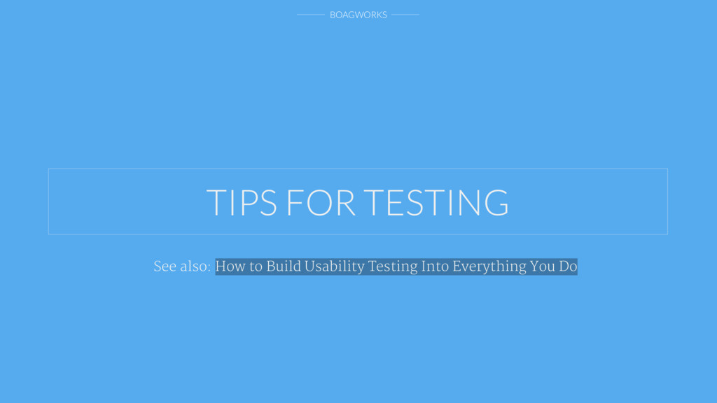 BOAGWORKS TIPS FOR TESTING See also: How to Bui...