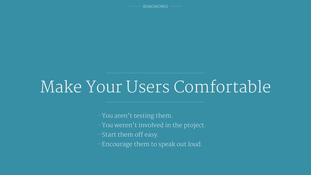 BOAGWORKS Make Your Users Comfortable -You aren...