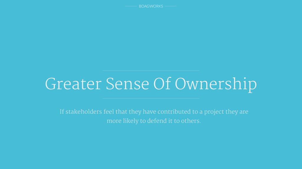 BOAGWORKS Greater Sense Of Ownership If stakeho...