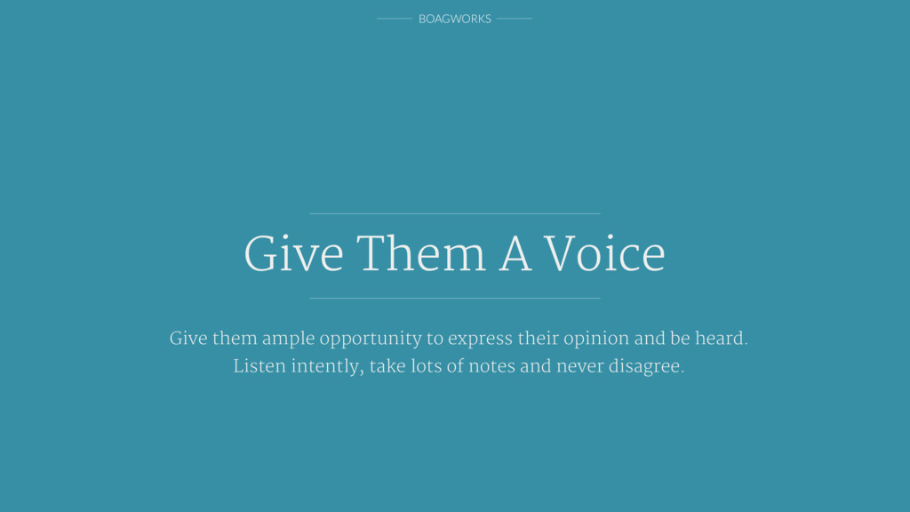 BOAGWORKS Give Them A Voice Give them ample opp...