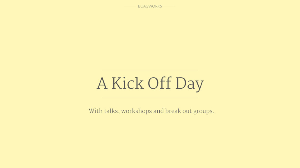 BOAGWORKS A Kick Off Day With talks, workshops a...