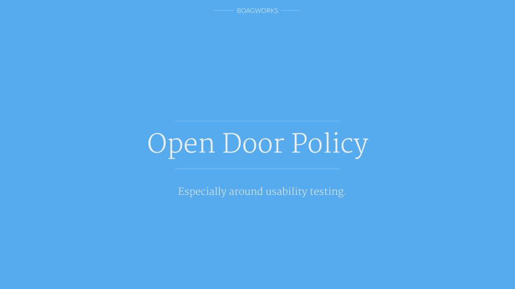 BOAGWORKS Open Door Policy Especially around us...