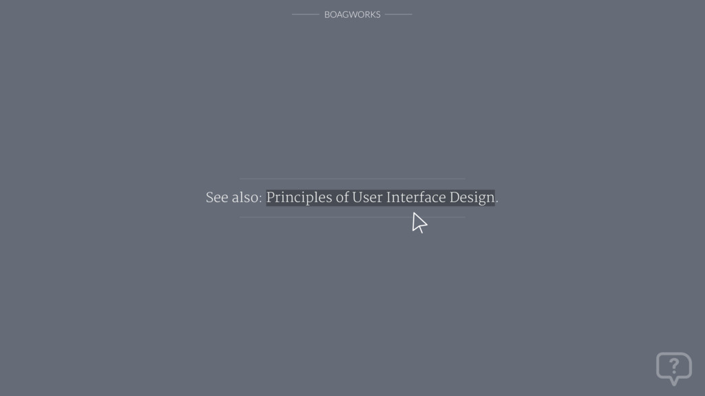 BOAGWORKS See also: Principles of User Interfac...