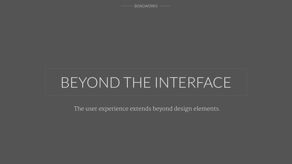 BOAGWORKS The user experience extends beyond de...