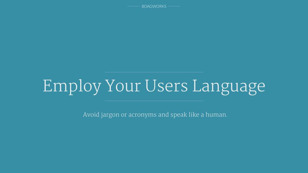 BOAGWORKS Avoid jargon or acronyms and speak li...