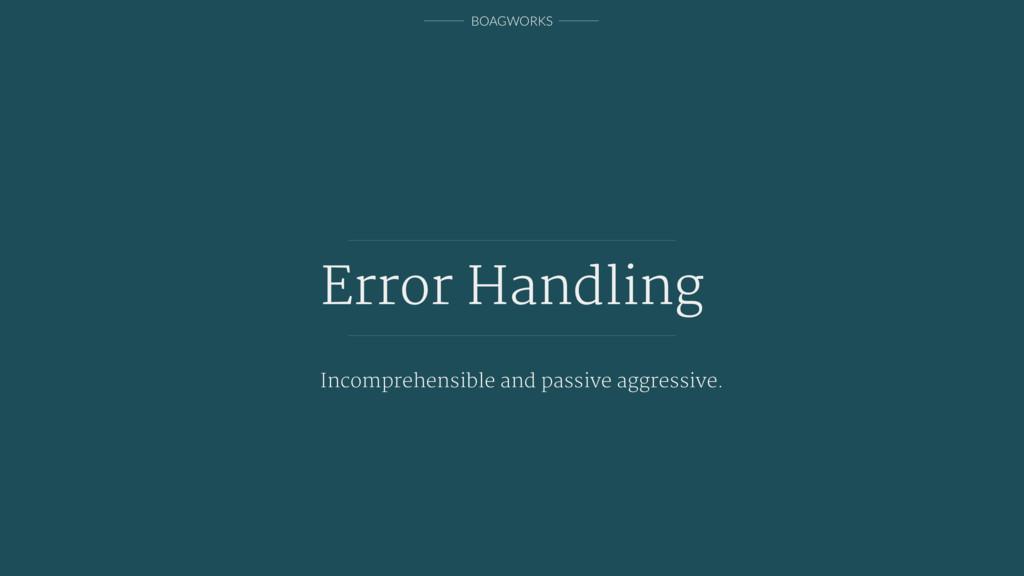 BOAGWORKS Error Handling Incomprehensible and p...