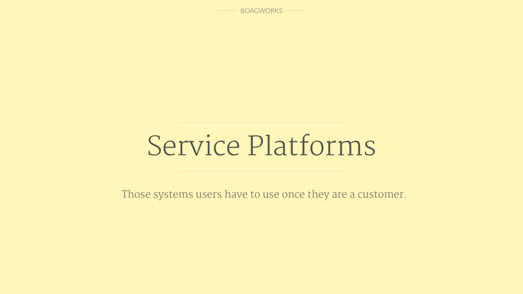 BOAGWORKS Service Platforms Those systems users...