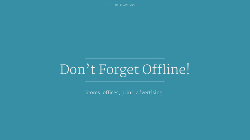 BOAGWORKS Don't Forget Offline! Stores, offices, pr...